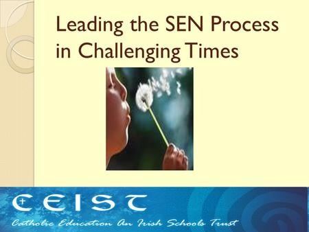 Leading the SEN Process in Challenging Times Ceist Conference 2010.