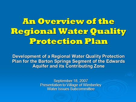 An Overview of the Regional Water Quality Protection Plan Development of a Regional Water Quality Protection Plan for the Barton Springs Segment of the.