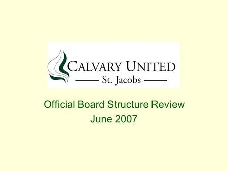 Official Board Structure Review June 2007. Goals and Objectives Observation by Official Board that current structure has migrated to hybrid of many Board.