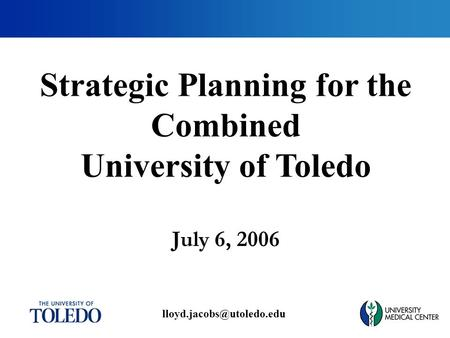 July 6, 2006 Strategic Planning for the Combined University of Toledo.