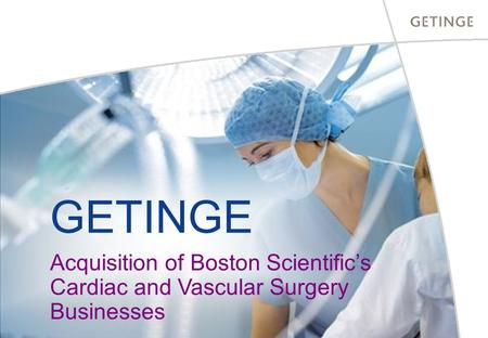 GETINGE Acquisition of Boston Scientific's Cardiac and Vascular Surgery Businesses.