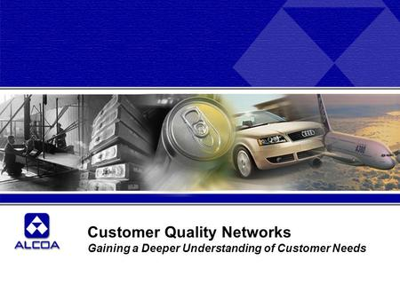 Customer Quality Networks Gaining a Deeper Understanding of Customer Needs.