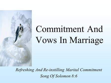 Commitment And Vows In Marriage Refreshing And Re-instilling Marital Commitment Song Of Solomon 8:6.
