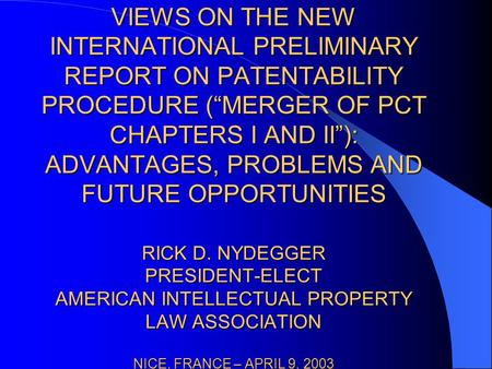 "VIEWS ON THE NEW INTERNATIONAL PRELIMINARY REPORT ON PATENTABILITY PROCEDURE (""MERGER OF PCT CHAPTERS I AND II""): ADVANTAGES, PROBLEMS AND FUTURE OPPORTUNITIES."