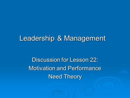 Leadership & Management Discussion for Lesson 22: Motivation and Performance Need Theory.