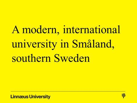 A modern, international university in Småland, southern Sweden.