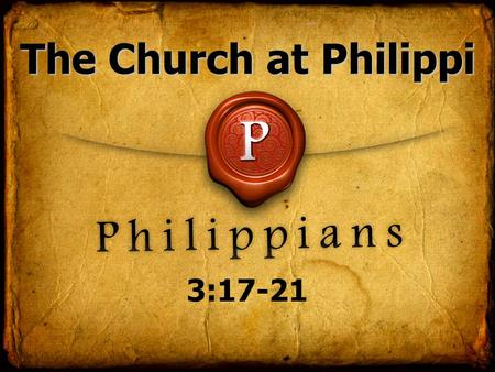 The Church at Philippi 3:17-21. I. We need to recognize where we are. Vs. 12-13 The Church at Philippi.