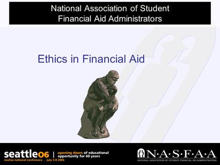 National Association of Student Financial Aid Administrators Ethics in Financial Aid.
