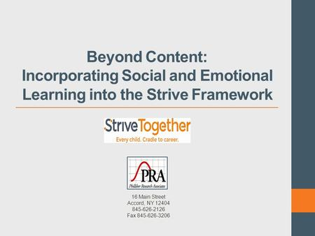 Beyond Content: Incorporating Social and Emotional Learning into the Strive Framework 16 Main Street Accord, NY 12404 845-626-2126 Fax 845-626-3206.