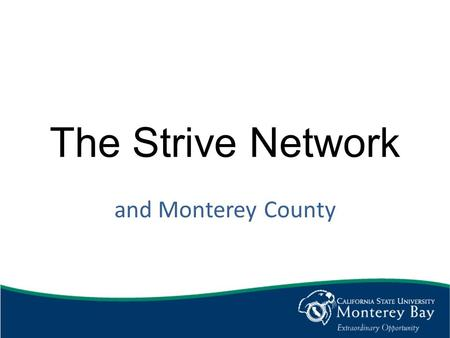 The Strive Network and Monterey County. Beginnings in Cincinnati Promoted by community leaders in Cincinnati and Northern Kentucky, network was launched.