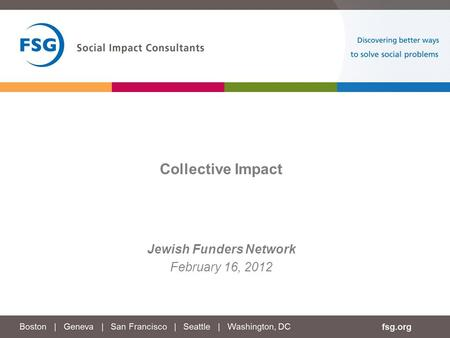 Jewish Funders Network February 16, 2012 Collective Impact.