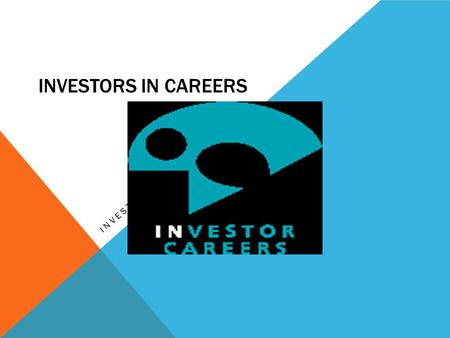 INVESTORS IN CAREERS. INVESTOR IN CAREERS Striving for Excellence As professionals who take pride in what we do Excellence is what we strive for everyday.