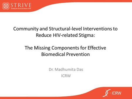 Community and Structural-level Interventions to Reduce HIV-related Stigma: The Missing Components for Effective Biomedical Prevention Dr. Madhumita Das.