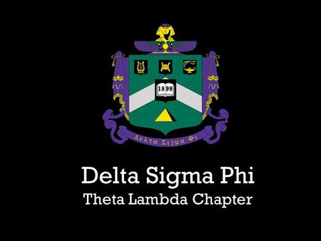 Delta Sigma Phi Theta Lambda Chapter. Three Principles: Culture Harmony Friendship.