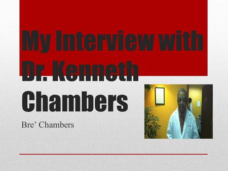 My Interview with Dr. Kenneth Chambers Bre' Chambers.