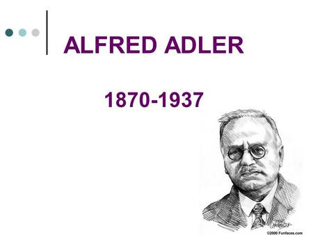 ALFRED ADLER 1870-1937. Man is a ___________ being. Freud Jung Adler.