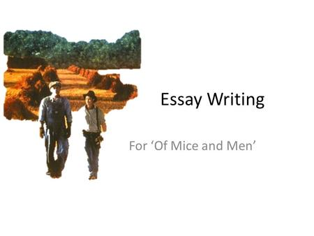 essays for of mice and men Alternate titles to of mice and men essays in the novel, of mice and men, one of the key themes is the american dream it seems like every single character in the novel at one point or another admits to dreaming of a different life.
