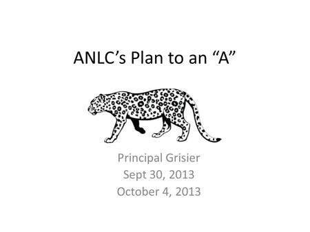 "ANLC's Plan to an ""A"" Principal Grisier Sept 30, 2013 October 4, 2013."