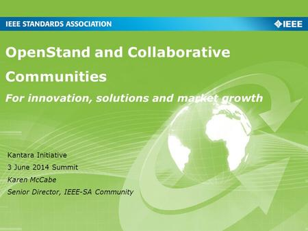 OpenStand and Collaborative Communities For innovation, solutions and market growth Kantara Initiative 3 June 2014 Summit Karen McCabe Senior Director,
