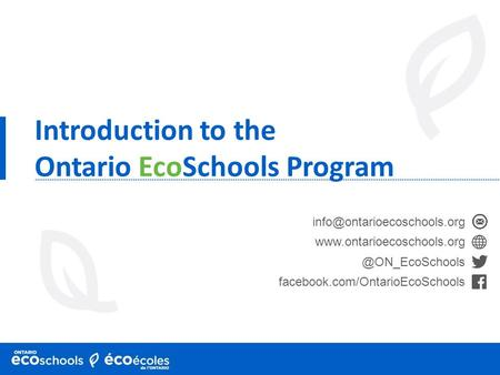 Introduction to the Ontario EcoSchools Program facebook.com/OntarioEcoSchools.