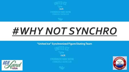 "#WHY NOT SYNCHRO ""United Ice"" Synchronized Figure Skating Team."