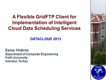 Esma Yildirim Department of Computer Engineering Fatih University Istanbul, Turkey DATACLOUD 2013.