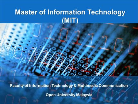 Master of Information Technology (MIT) Faculty of Information Technology & Multimedia Communication Open University Malaysia.