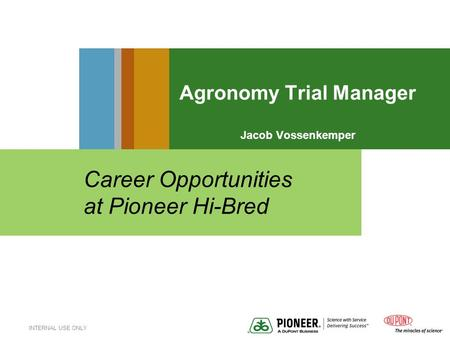INTERNAL USE ONLY Agronomy Trial Manager Jacob Vossenkemper Career Opportunities at Pioneer Hi-Bred.