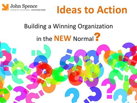 Building a Winning Organization in the NEW Normal ? Ideas to Action.