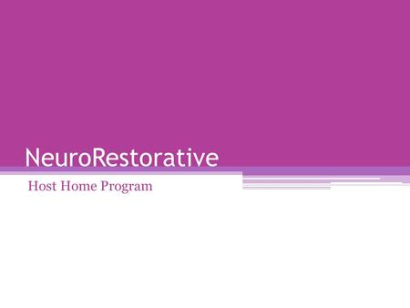 NeuroRestorative Host Home Program. NeuroRestorative's innovative Host Home Program provides participants with the opportunity to transition from facility-based.