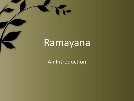 Ramayana An Introduction. Dharma Dharma is the practice of virtue, the living of an ethical and ritually correct life. The definition of what is virtuous,
