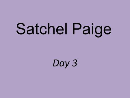 Satchel Paige Day 3. How do we face personal challenges?