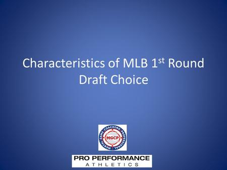 Characteristics of MLB 1 st Round Draft Choice. Predicting Success at MLB Level  Scientific Approach  Multitude of factors  Physical  Scouting Reports.