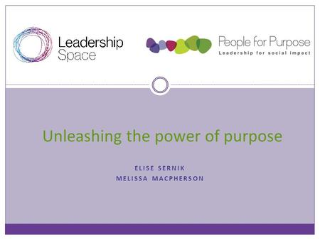ELISE SERNIK MELISSA MACPHERSON Unleashing the power of purpose.