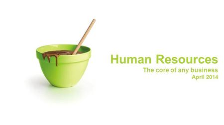 Human Resources The core of any business April 2014.