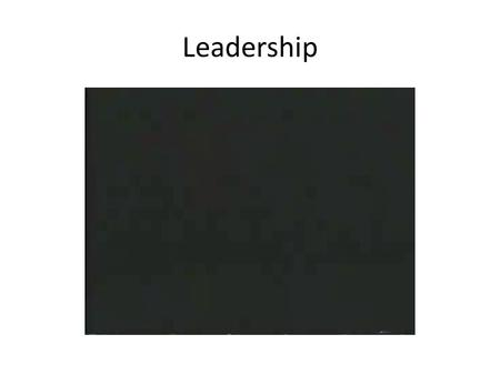 Leadership. What style of Leader am I? What are my strengths/weaknesses? Are my methods effective?