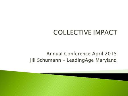 Annual Conference April 2015 Jill Schumann – LeadingAge Maryland.