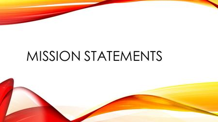 MISSION STATEMENTS. PERSONAL MISSION STATEMENT A description that states what your life is about.