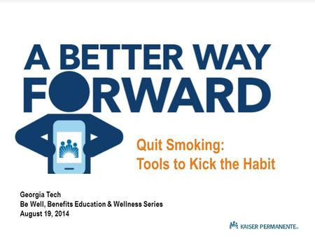 Georgia Tech Be Well, Benefits Education & Wellness Series August 19, 2014 Quit Smoking: Tools to Kick the Habit.