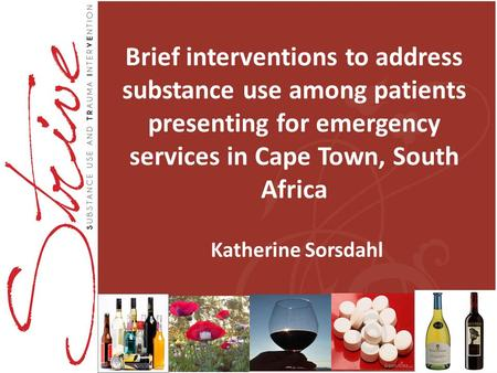 Brief interventions to address substance use among patients presenting for emergency services in Cape Town, South Africa Katherine Sorsdahl.