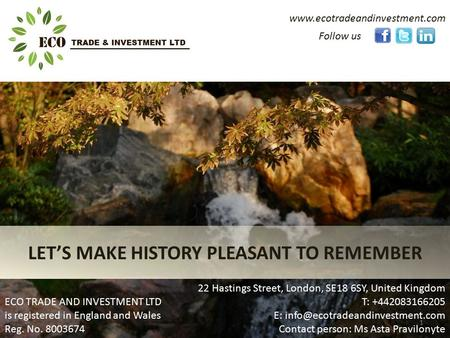 Www.ecotradeandinvestment.com LET'S MAKE HISTORY PLEASANT TO REMEMBER Follow us 22 Hastings Street, London, SE18 6SY, United Kingdom T: +442083166205 E: