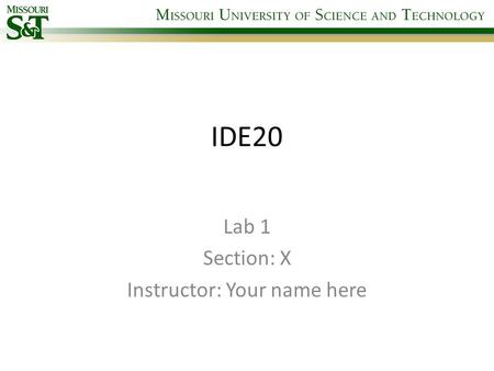 IDE20 Lab 1 Section: X Instructor: Your name here.