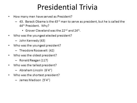 Presidential Trivia How many men have served as President? – 43. Barack Obama is the 43 rd man to serve as president, but he is called the 44 th President.