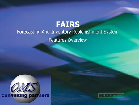 1 FAIRS Forecasting And Inventory Replenishment System Features Overview click here for next slide.