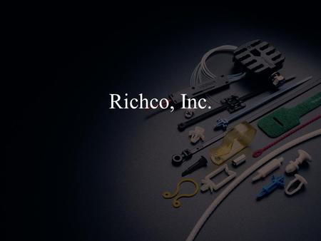 Richco, Inc.. Richco's Roots Richco was started in 1954 by Craig Richardson, Charles Richardson Jr., & William Cowan First product – plastic e-clamps.