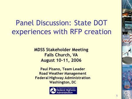 1 Panel Discussion: State DOT experiences with RFP creation Paul Pisano, Team Leader Road Weather Management Federal Highway Administration Washington,