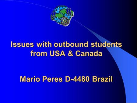 Issues with outbound students from USA & Canada Mario Peres D-4480 Brazil.