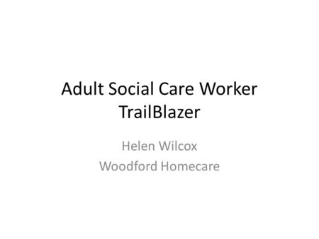 Adult Social Care Worker TrailBlazer Helen Wilcox Woodford Homecare.