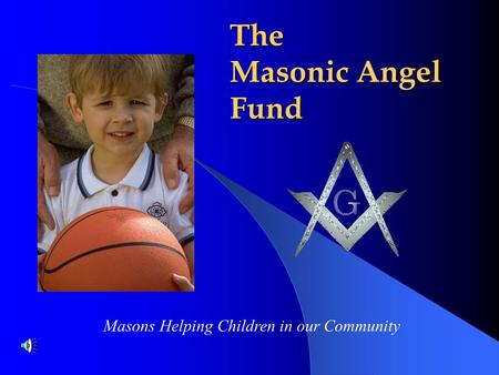 The Masonic Angel Fund Masons Helping Children in our Community.