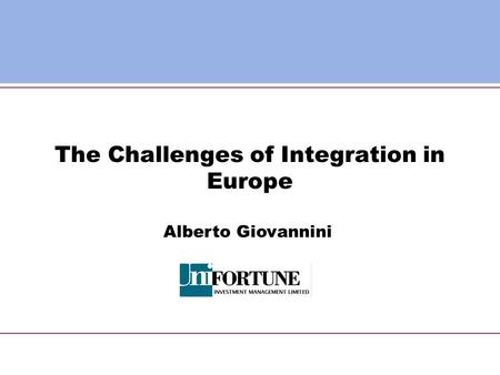 The Challenges of Integration in Europe Alberto Giovannini.